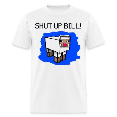 SHUT UP BILL!  - Men's T-Shirt