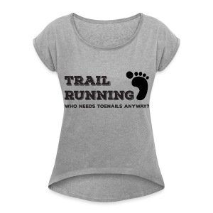 Trail Running Who Needs Toenails Anyway? - Women's Roll Cuff T-Shirt