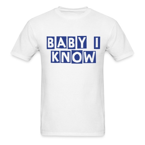 Mens Baby I know tee - Men's T-Shirt