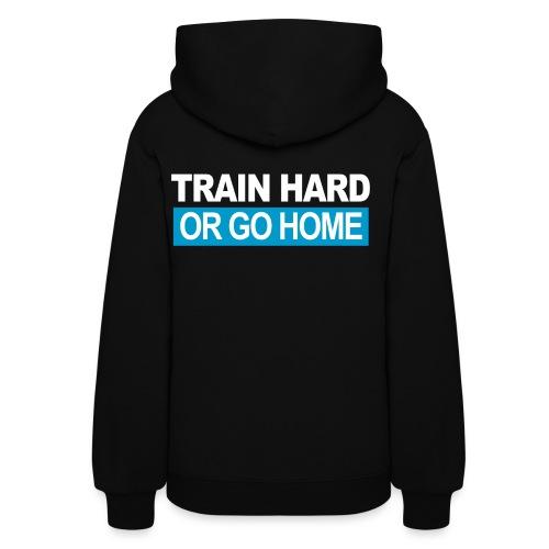 Train Hard Or Go Home - Women's Hoodie