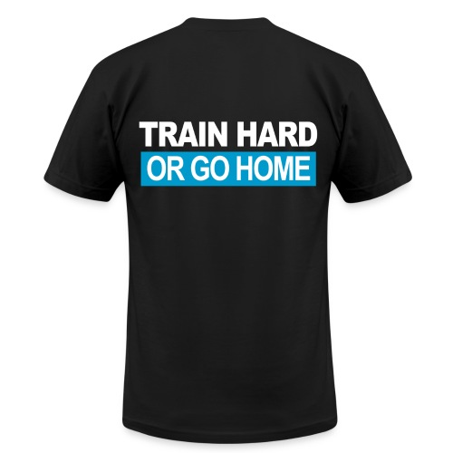Train Hard Or Go Home - Men's Fine Jersey T-Shirt