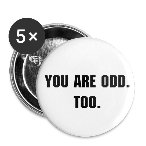 You are odd. Too. Pins - Small Buttons