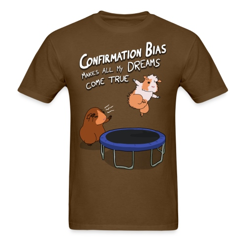 Confirmation Bias Makes All My Dreams Come True Men's T-Shirt - Men's T-Shirt