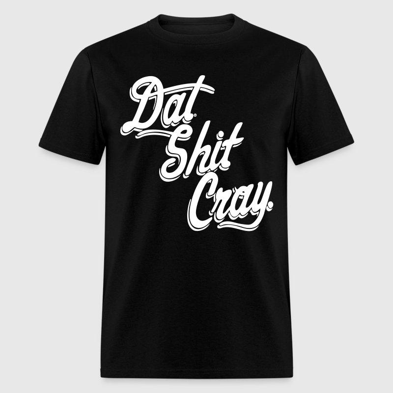 Dat Shit Cray Cheap Hd Design T Shirt Spreadshirt