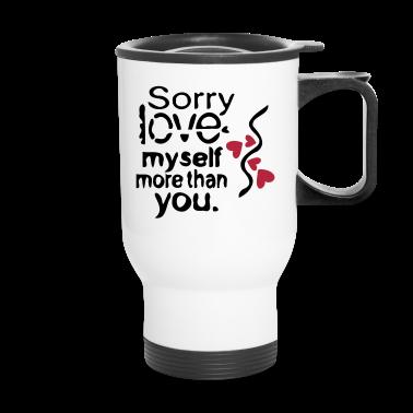 sorry love myself more than you  hearts Travel mug