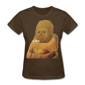 y tho Women's tee - Women's T-Shirt