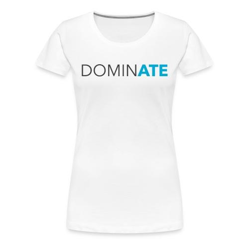 Women's DOMINATE Tee - Women's Premium T-Shirt