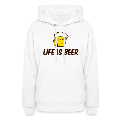 LIFE IS BEER  - Women's Hoodie