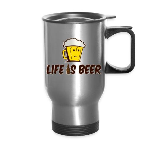 LIFE IS BEER - Travel Mug