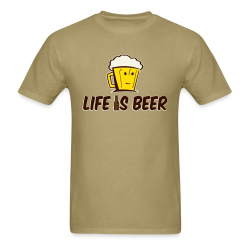 LIFE IS BEER  - Men's T-Shirt