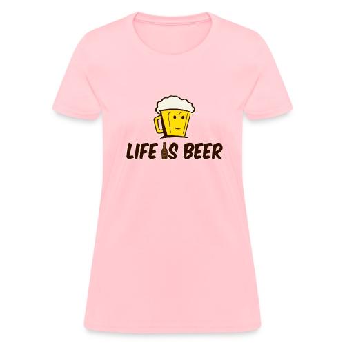LIFE IS BEER  - Women's T-Shirt