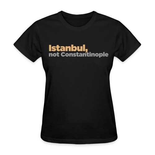 Istanbul, not Constantinople - Women's T-Shirt