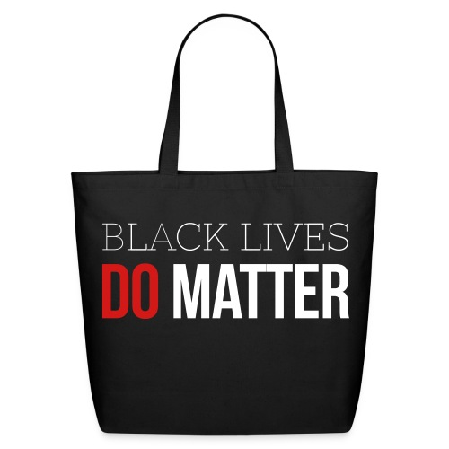 Black Lives Do Matter Tote - Eco-Friendly Cotton Tote