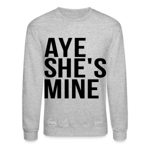 Couple Apparel - AYE SHE'S MINE - Crewneck Sweatshirt