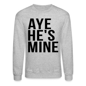 Couple Apparel - AYE HE'S MINE - Crewneck Sweatshirt