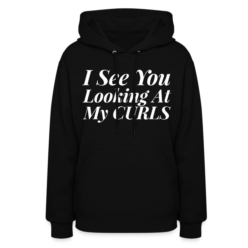I See You Looking At My Curls Hoodie - Women's Hoodie