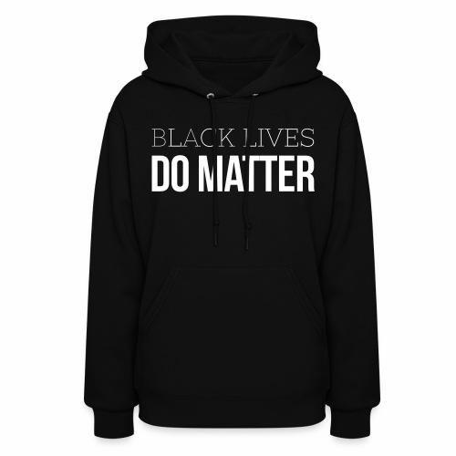 Black Lives Do Matter Hoodie - Women's Hoodie