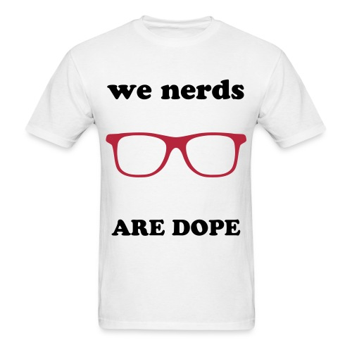 we nerds are dope - Men's T-Shirt