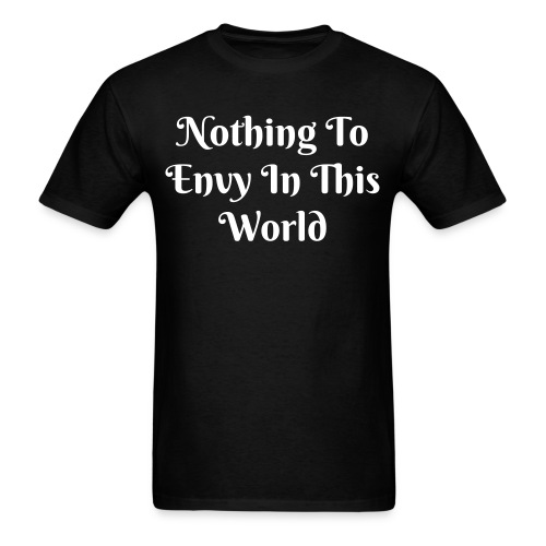 Nothing To Envy In This World - Men's T-Shirt