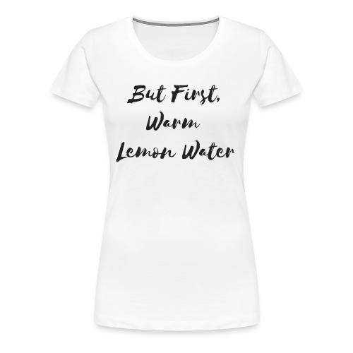 Lemon Water - Women's Premium T-Shirt
