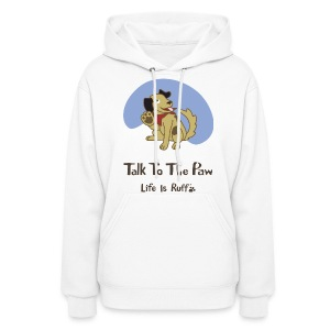 Talk to the Paw Women's Hooded Sweatshirt - Women's Hoodie