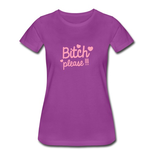 Bitch Please - Women's Premium T-Shirt