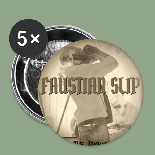Faustian Slip - The Dying Button - Small Buttons