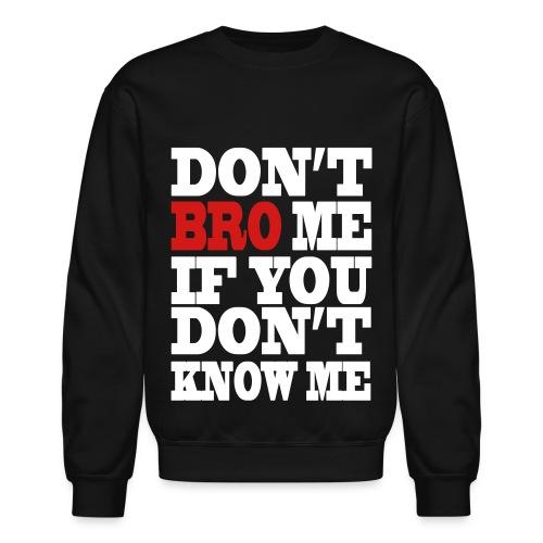 Crewneck Sweatshirt - tumblr,swag,fresh,don't bro me