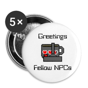 Greetings Fellow NPCs 1 Inch Buttons - Small Buttons