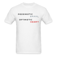 T-Shirts ~ Men's T-Shirt ~ Pessimistic Brain, Optimistic Heart (Men's - White)