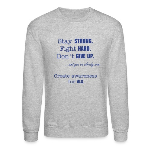 Stay Strong. Fight Hard. Don't give up. - Crewneck Sweatshirt