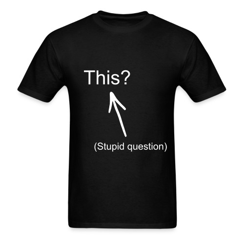 This? (Stupid Question) - Men's T-Shirt
