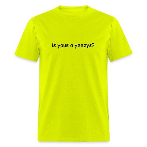 is yous a yeezys? - Men's T-Shirt