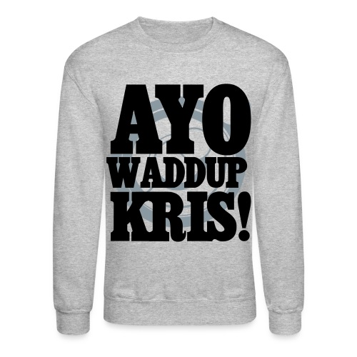 [EXO] AYO WADDUP KRIS! - Crewneck Sweatshirt