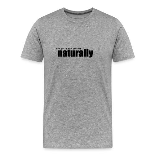 naturally - Men's Premium T-Shirt