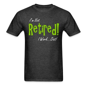 Not Retired T-Shirt - Men's T-Shirt