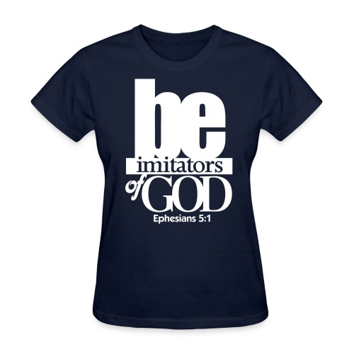 Be Imitators of GOD - Women - Women's T-Shirt