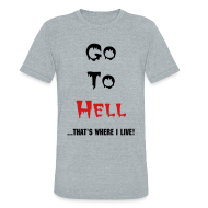 T-Shirts ~ Unisex Tri-Blend T-Shirt by American Apparel ~ Go To Hell