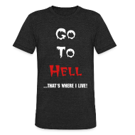 T-Shirts ~ Unisex Tri-Blend T-Shirt ~ Go To Hell