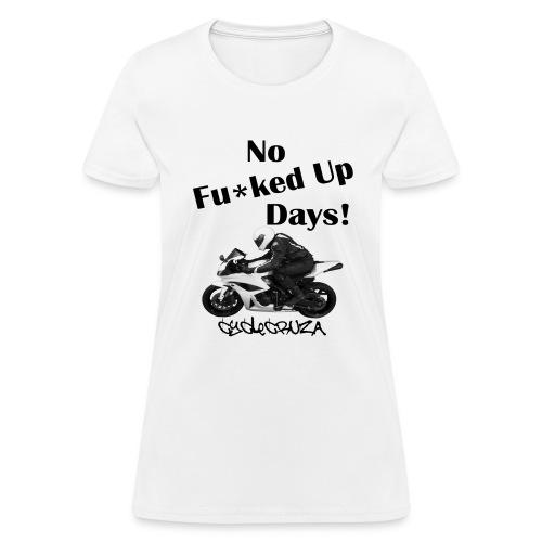 CycleCruza No Fucked Up Days Women's T-Shirt - All Colors! - Women's T-Shirt