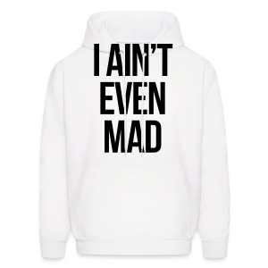 I Ain't Even Mad (New) - Men's Hoodie