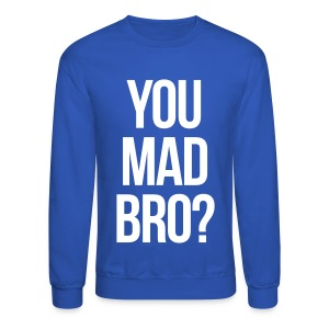 You Mad Bro? (New) - Crewneck Sweatshirt
