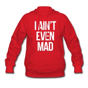 I Ain't Even Mad (New) - Women's Hoodie