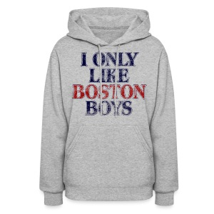 I Only Like Boston Boys - Women's Hoodie