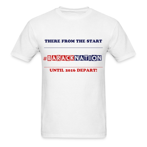 Barack Nation There From the Start - Men's T-Shirt