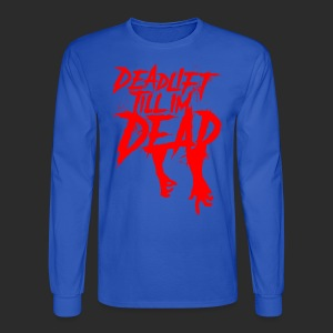 DEADLIFT 'TILL I'M DEAD - Men's Long Sleeve T-Shirt