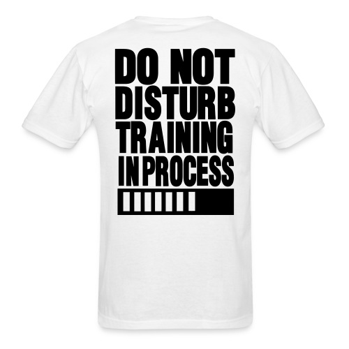 DO NOT DISTURB TRAINING IN PROGRESS Gym T-shirt (back) - Men's T-Shirt