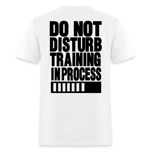 DO NOT DISTURB TRAINING IN PROGRESS Gym T-shirt (back) - Men's T-Shirt