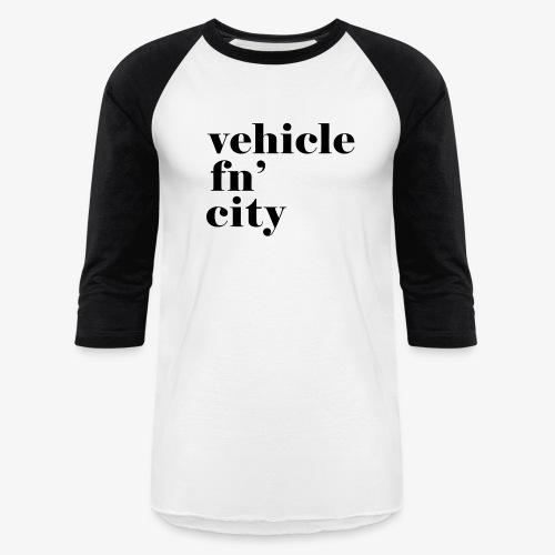 vehicle fn' city - Baseball T-Shirt