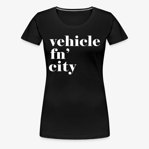 vehicle fn' city - Women's Premium T-Shirt